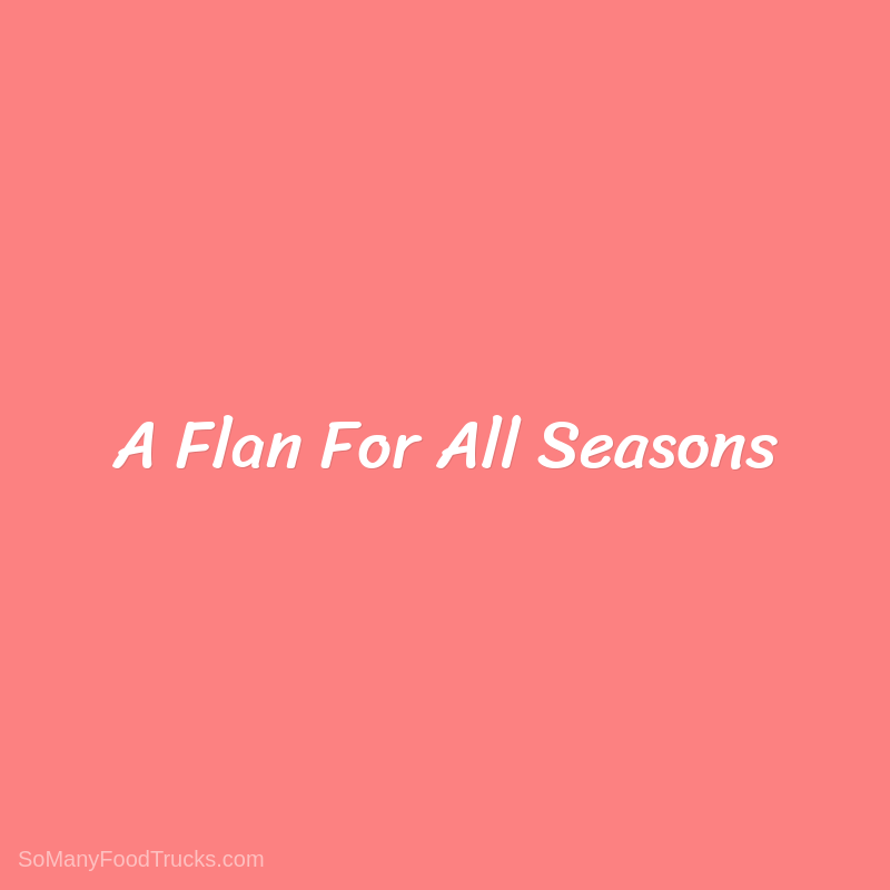 A Flan For All Seasons