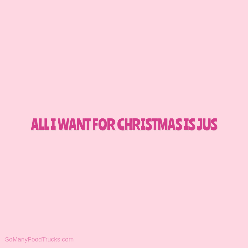 All I Want For Christmas is Jus