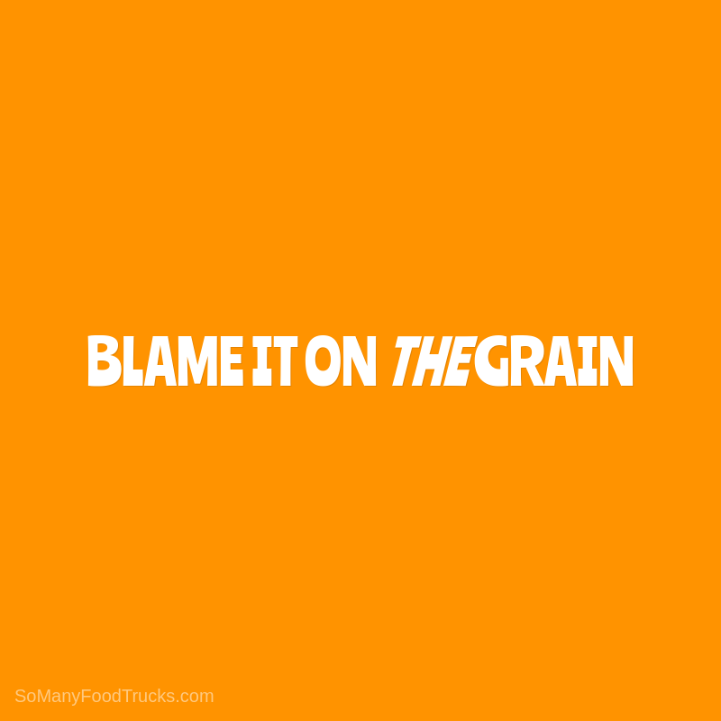 Blame It On The Grain