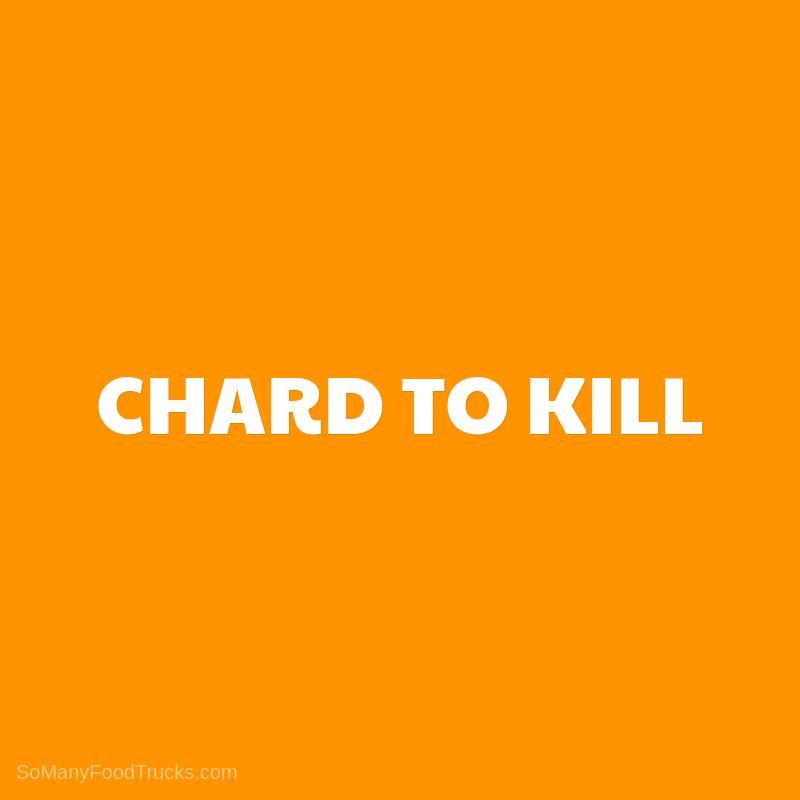 Chard To Kill
