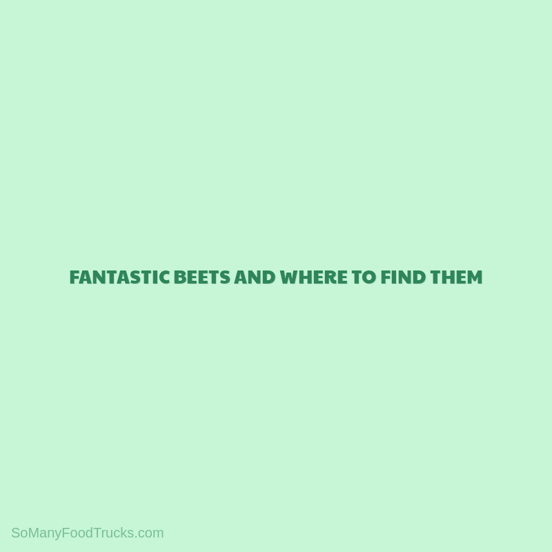 Fantastic Beets and Where to Find Them