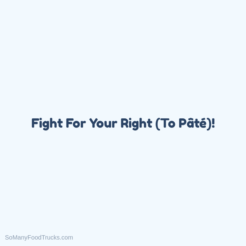 Fight For Your Right (To Pâté)!