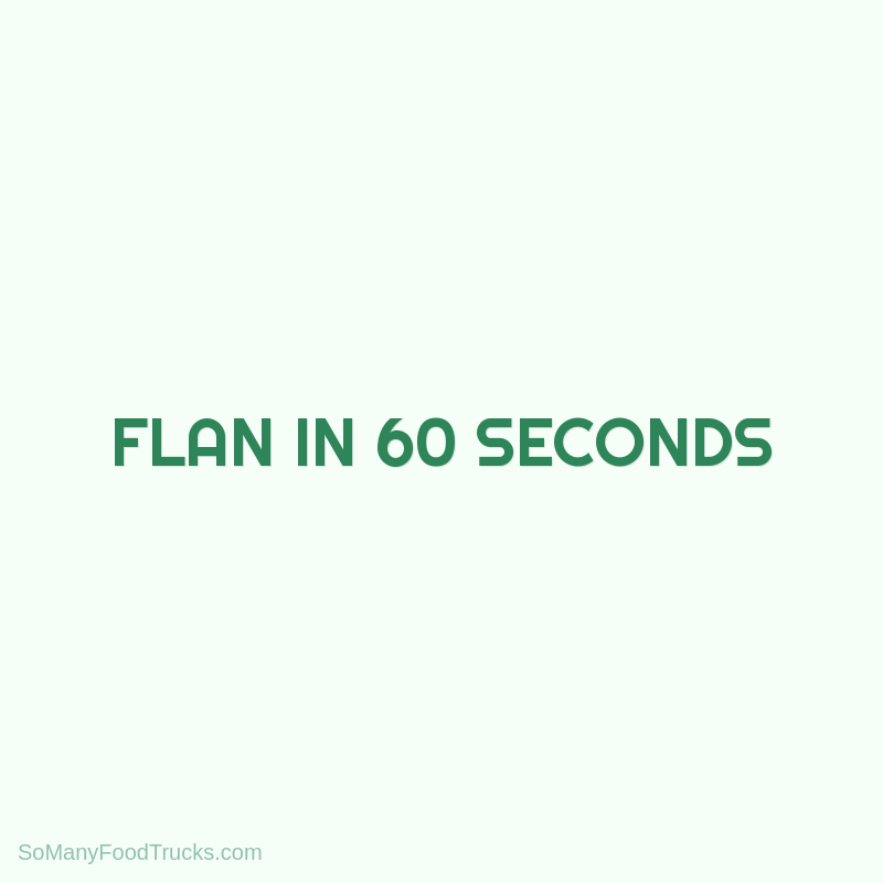Flan in 60 Seconds