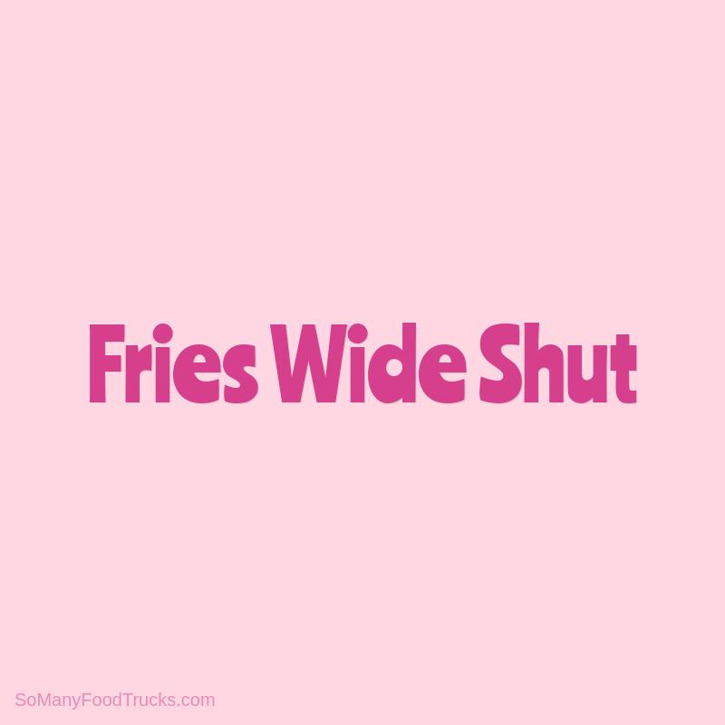 Fries Wide Shut