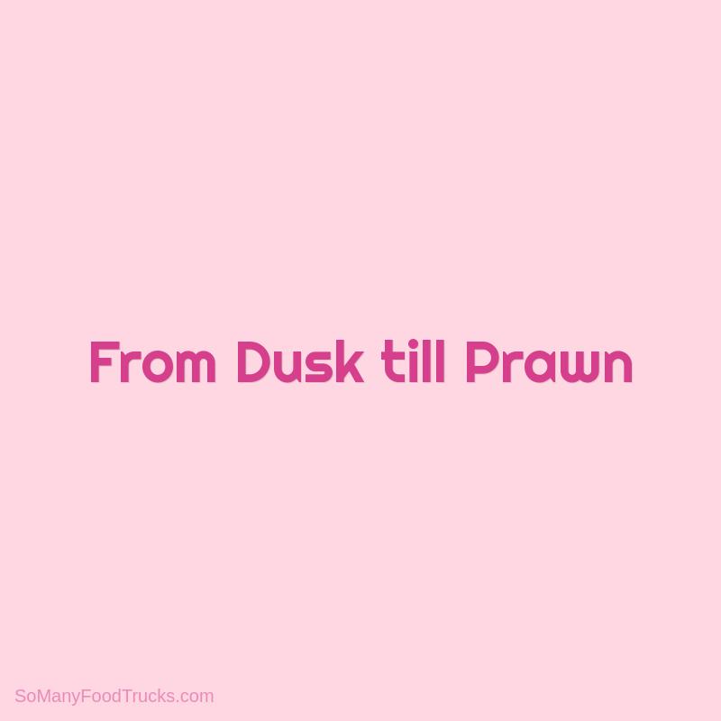 From Dusk till Prawn