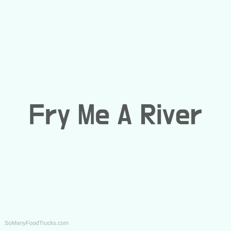 Fry Me A River