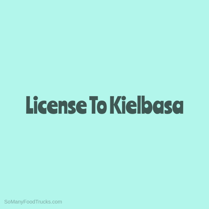 License To Kielbasa