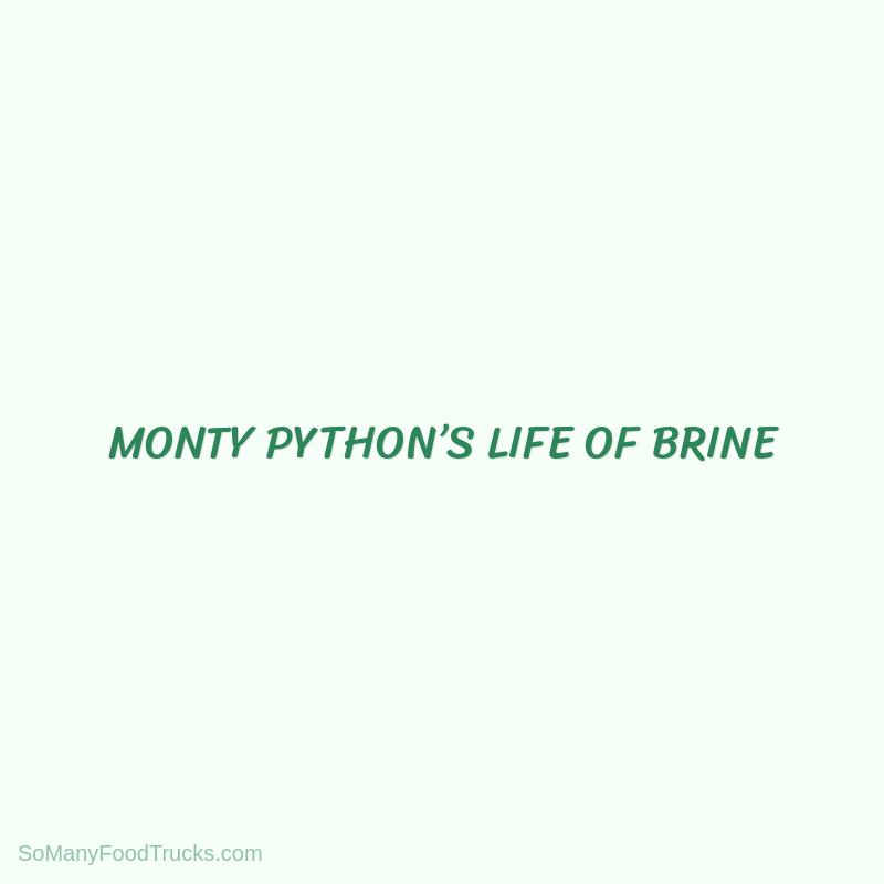Monty Python's Life Of Brine