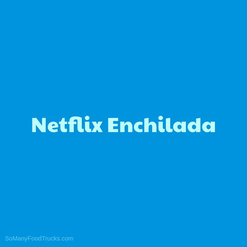 Netflix Enchilada