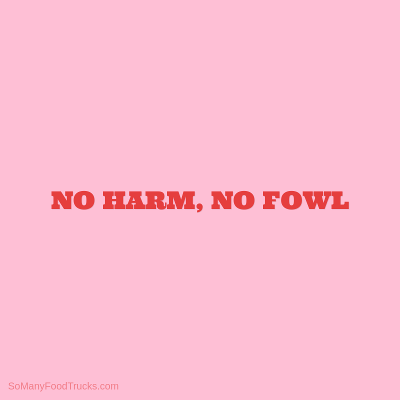 No Harm, No Fowl