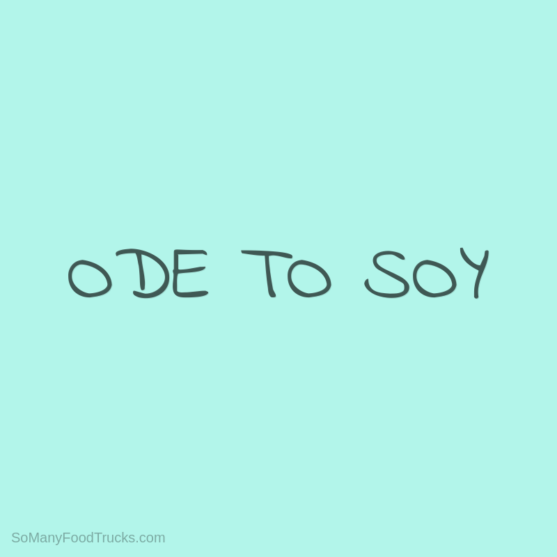 Ode To Soy