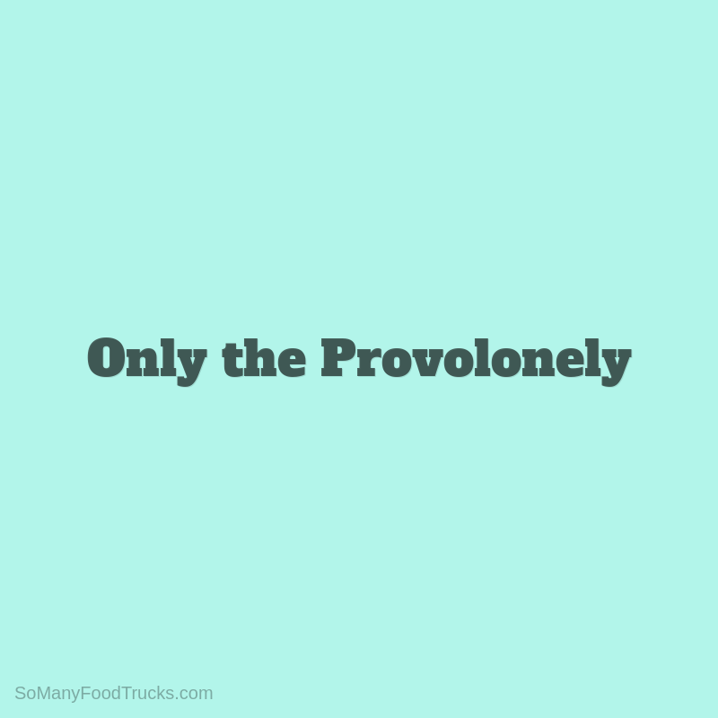Only the Provolonely