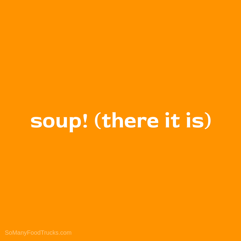Soup! (There It Is)