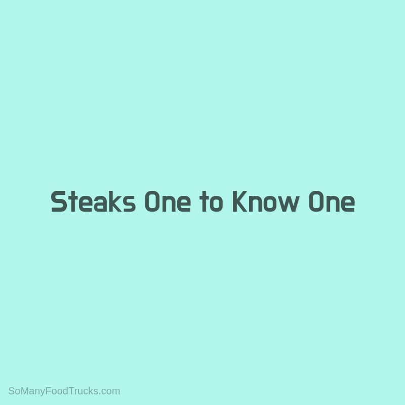 Steaks One to Know One