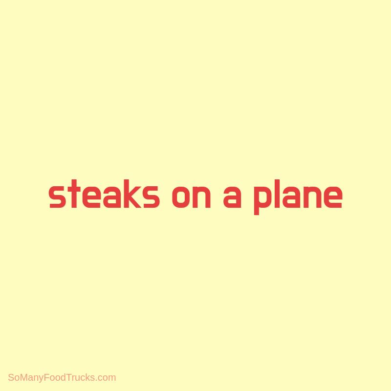 Steaks on a Plane