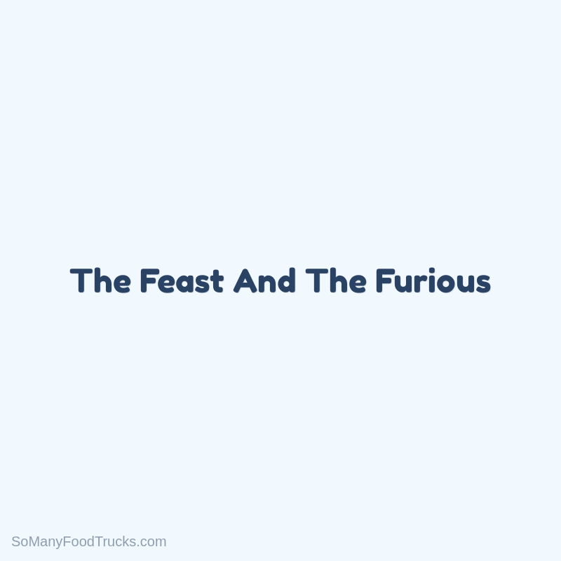 The Feast And The Furious