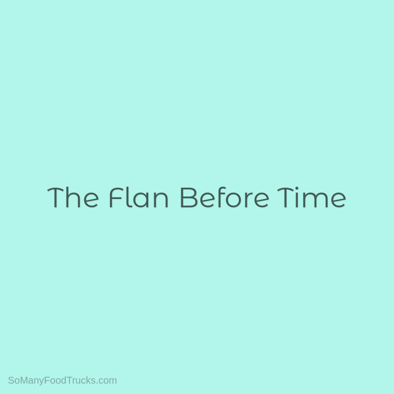 The Flan Before Time