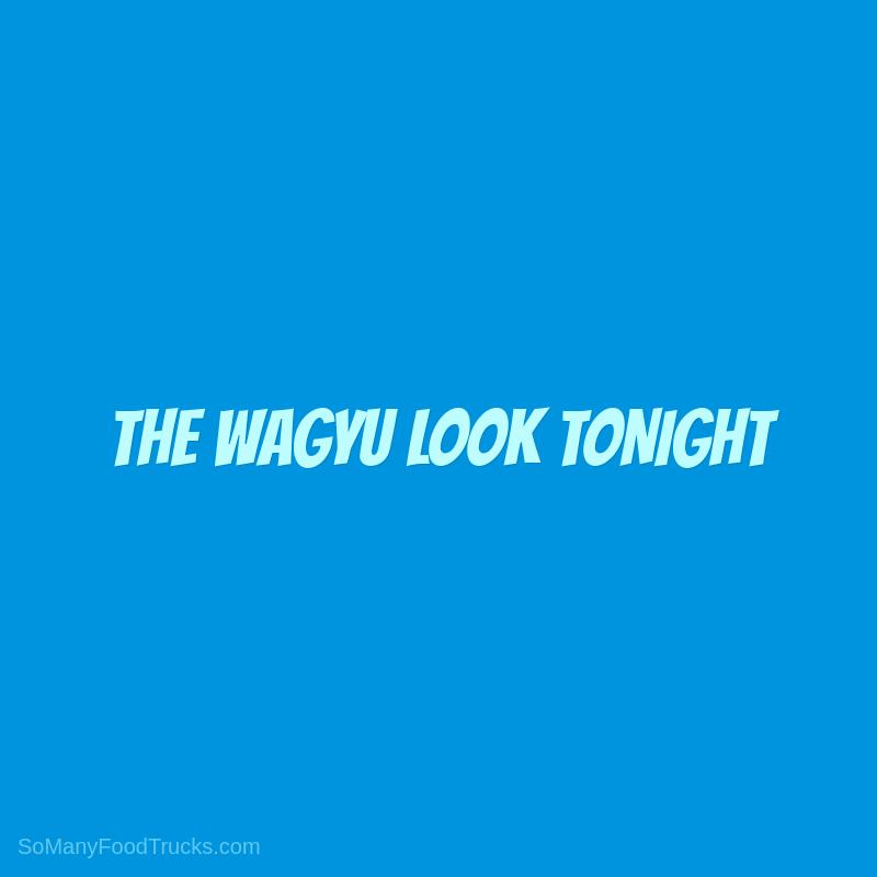 The Wagyu Look Tonight