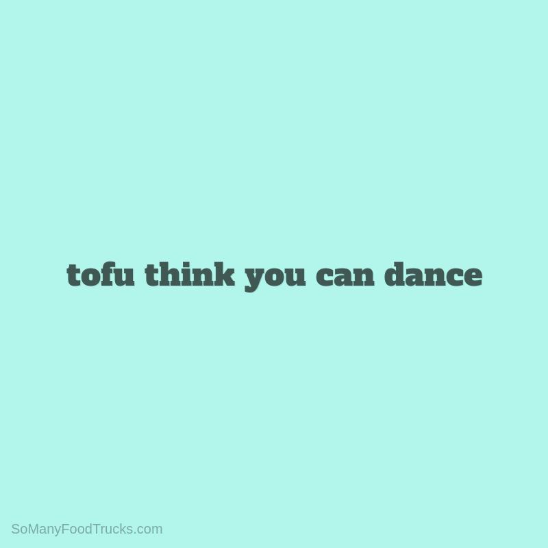Tofu Think You Can Dance