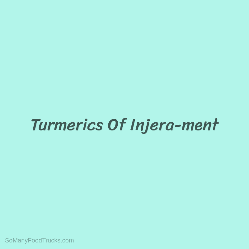 Turmerics Of Injera-ment