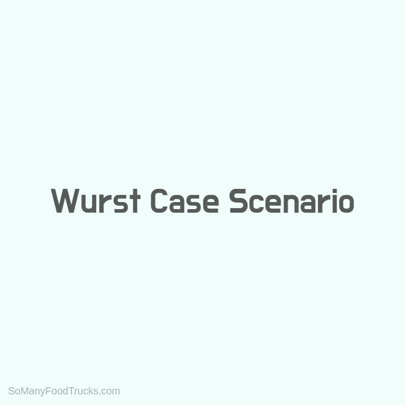 Wurst Case Scenario