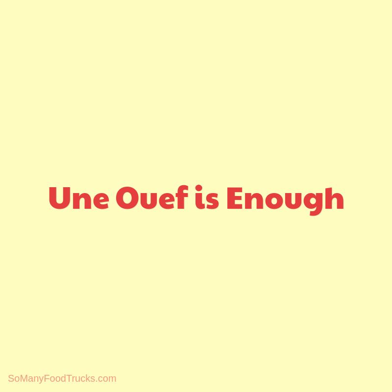 Une Ouef is Enough