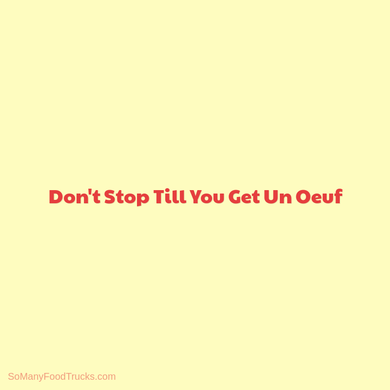 Don't Stop Till You Get Un Oeuf
