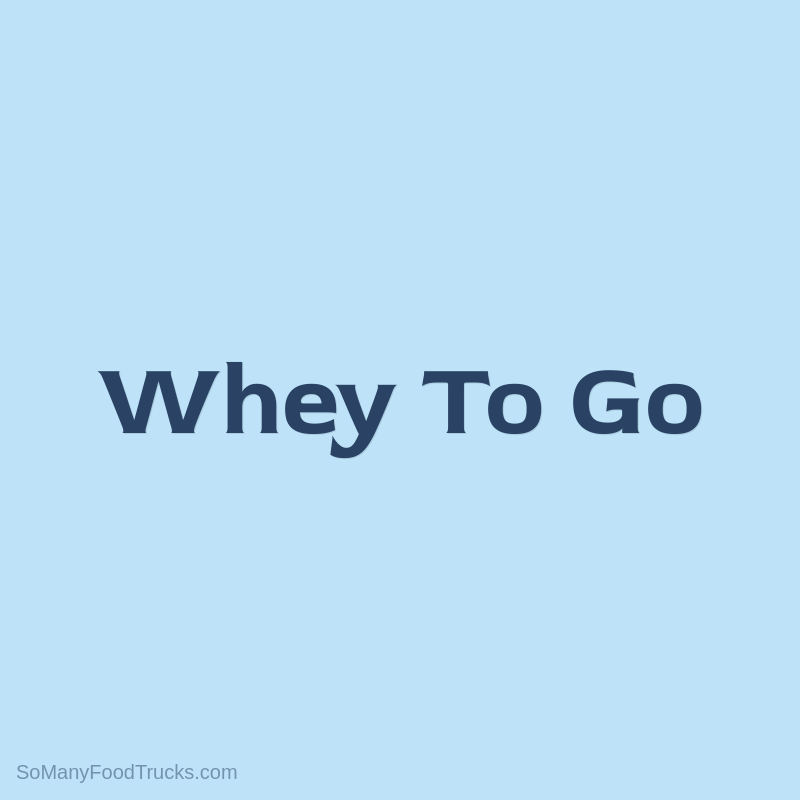 Whey To Go